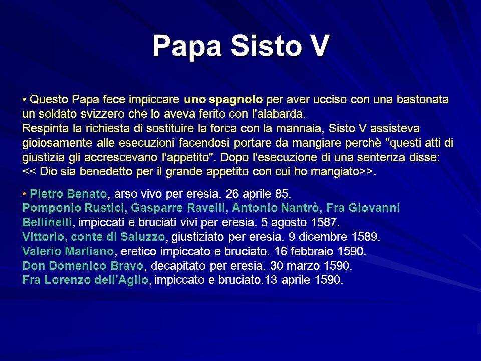Papa Sisto V Questo Papa fece impiccare uno spagnolo per aver ucciso con una bastonata un soldato svizzero che lo aveva ferito con l alabarda.