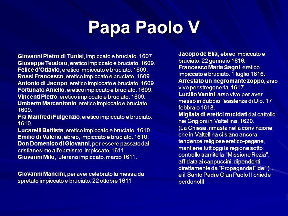Papa Paolo V Giovanni Pietro di Tunisi, impiccato e bruciato. 1607. Giuseppe Teodoro, eretico impiccato e bruciato. 1609. Felice d'Ottavio, eretico im