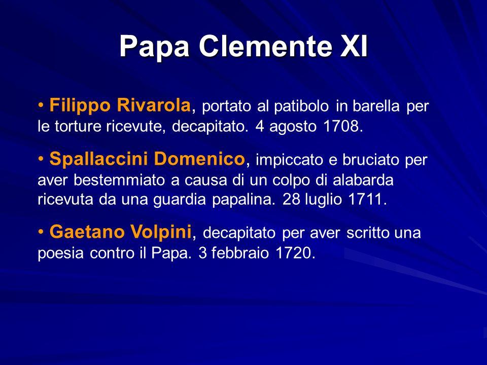 Papa Clemente XI Filippo Rivarola, portato al patibolo in barella per le torture ricevute, decapitato.