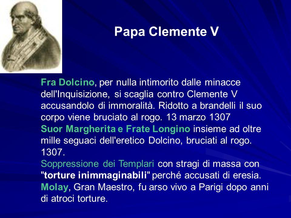 Papa Clemente V Fra Dolcino, per nulla intimorito dalle minacce dell'Inquisizione, si scaglia contro Clemente V accusandolo di immoralità. Ridotto a b