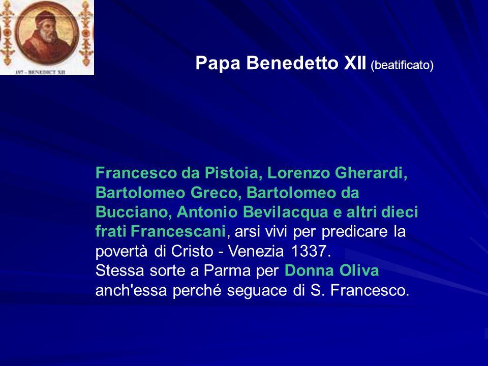 Papa Benedetto XII (beatificato) Francesco da Pistoia, Lorenzo Gherardi, Bartolomeo Greco, Bartolomeo da Bucciano, Antonio Bevilacqua e altri dieci fr
