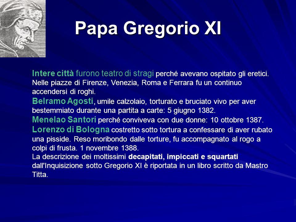 Papa Gregorio XI Intere città furono teatro di stragi perché avevano ospitato gli eretici. Nelle piazze di Firenze, Venezia, Roma e Ferrara fu un cont