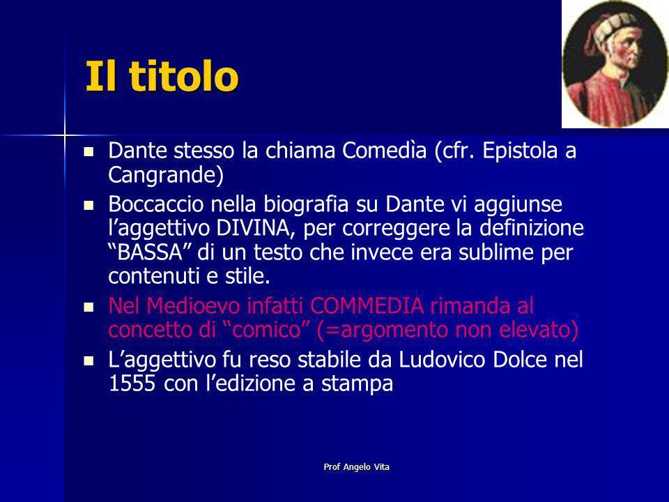 Prof Angelo Vita Il titolo Dante stesso la chiama Comedìa (cfr. Epistola a Cangrande) Boccaccio nella biografia su Dante vi aggiunse laggettivo DIVINA