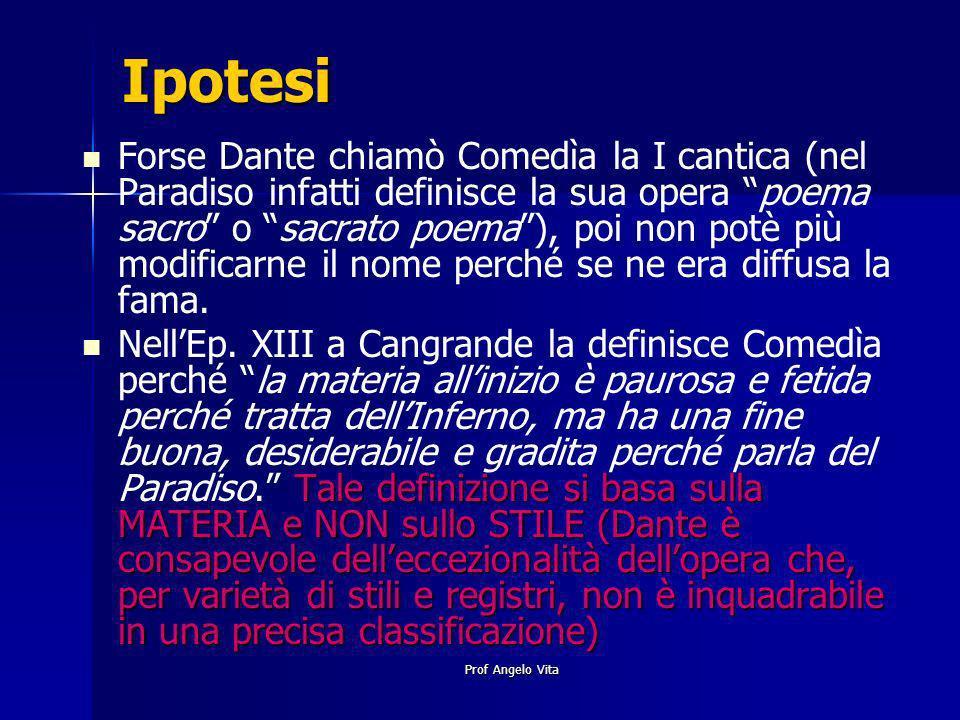 Prof Angelo Vita Ipotesi Forse Dante chiamò Comedìa la I cantica (nel Paradiso infatti definisce la sua opera poema sacro o sacrato poema), poi non po