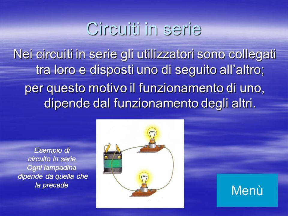 Circuiti in serie Nei circuiti in serie gli utilizzatori sono collegati tra loro e disposti uno di seguito allaltro; per questo motivo il funzionament