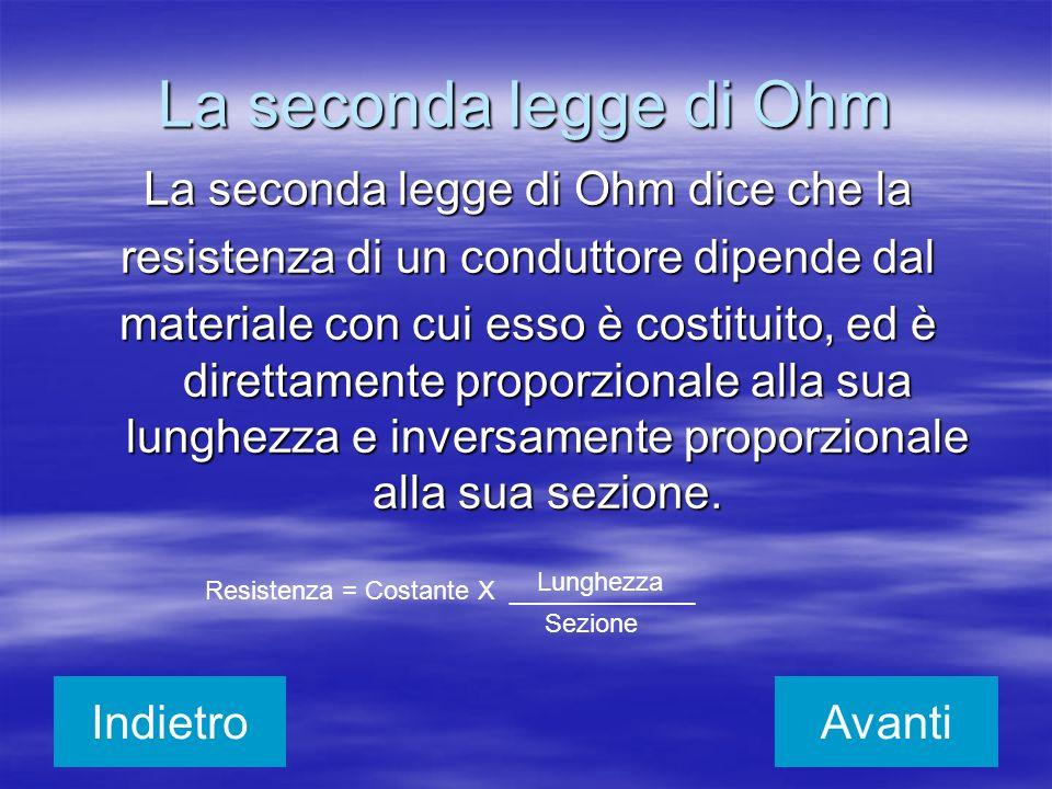La seconda legge di Ohm La seconda legge di Ohm dice che la resistenza di un conduttore dipende dal materiale con cui esso è costituito, ed è direttam
