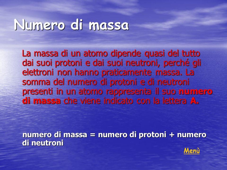 Numero di massa La massa di un atomo dipende quasi del tutto dai suoi protoni e dai suoi neutroni, perché gli elettroni non hanno praticamente massa.