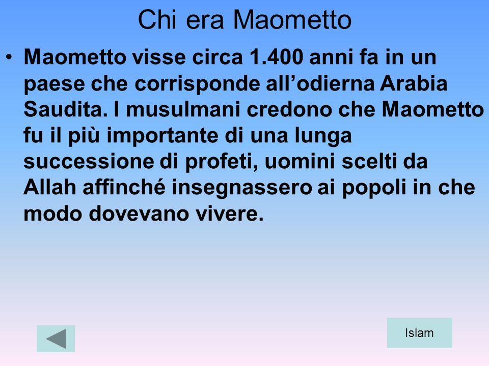 Chi era Maometto Maometto visse circa 1.400 anni fa in un paese che corrisponde allodierna Arabia Saudita. I musulmani credono che Maometto fu il più
