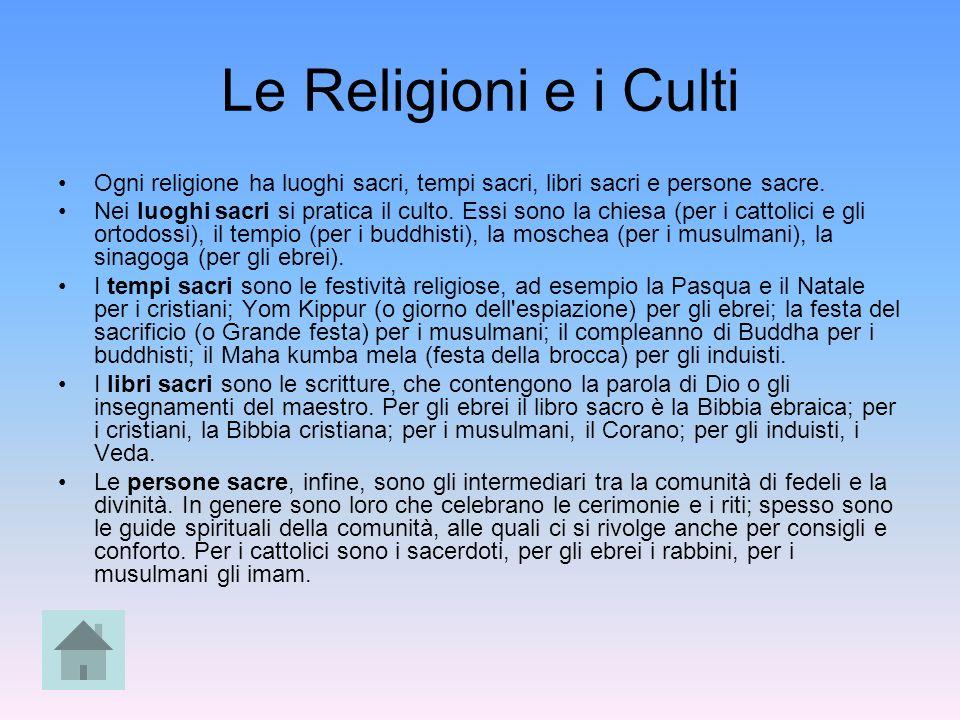Le Religioni e i Culti Ogni religione ha luoghi sacri, tempi sacri, libri sacri e persone sacre. Nei luoghi sacri si pratica il culto. Essi sono la ch
