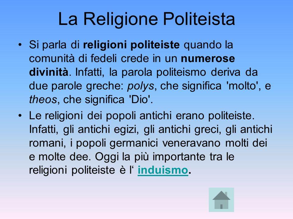La Religione Politeista Si parla di religioni politeiste quando la comunità di fedeli crede in un numerose divinità. Infatti, la parola politeismo der