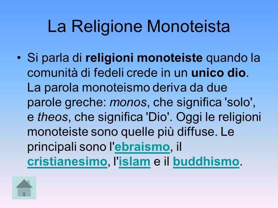 La Religione Monoteista Si parla di religioni monoteiste quando la comunità di fedeli crede in un unico dio. La parola monoteismo deriva da due parole