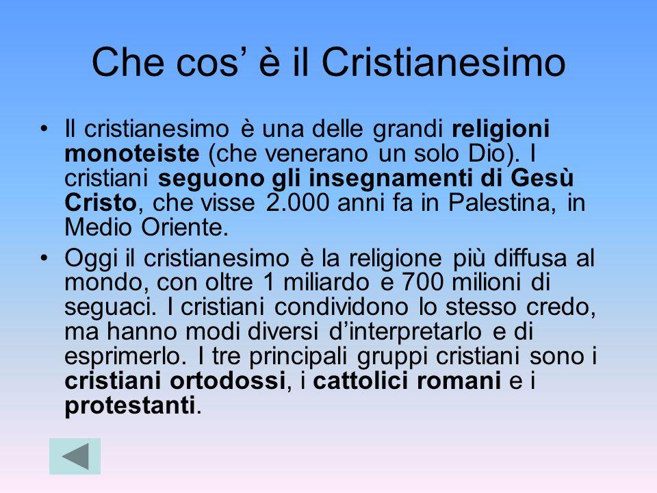 Che cos è il Cristianesimo Il cristianesimo è una delle grandi religioni monoteiste (che venerano un solo Dio). I cristiani seguono gli insegnamenti d