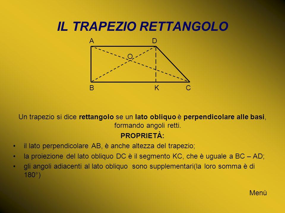 IL TRAPEZIO RETTANGOLO Menù Un trapezio si dice rettangolo se un lato obliquo è perpendicolare alle basi, formando angoli retti. PROPRIETÀ: il lato pe