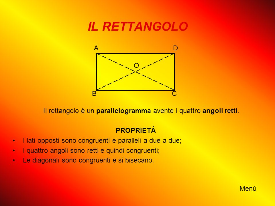 IL RETTANGOLO Il rettangolo è un parallelogramma avente i quattro angoli retti. PROPRIETÀ I lati opposti sono congruenti e paralleli a due a due; I qu