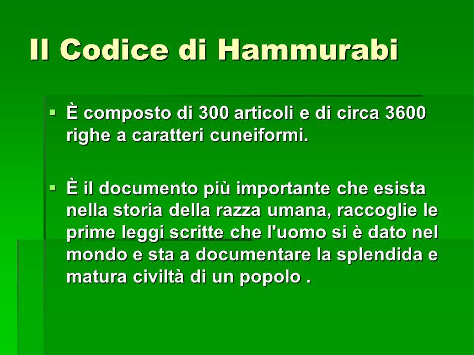 Il Codice di Hammurabi È composto di 300 articoli e di circa 3600 righe a caratteri cuneiformi. È composto di 300 articoli e di circa 3600 righe a car