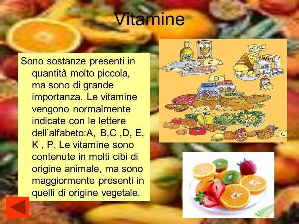 Vitamine Sono sostanze presenti in quantità molto piccola, ma sono di grande importanza. Le vitamine vengono normalmente indicate con le lettere della