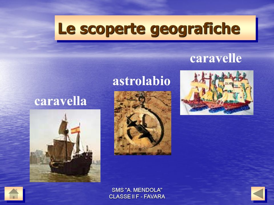 SMS A. MENDOLA CLASSE II F - FAVARA Le scoperte geografiche caravella astrolabio caravelle