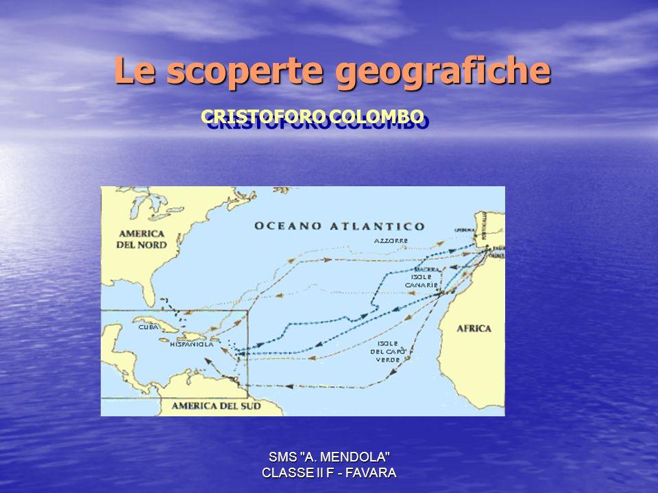 SMS A. MENDOLA CLASSE II F - FAVARA Le scoperte geografiche CRISTOFORO COLOMBO