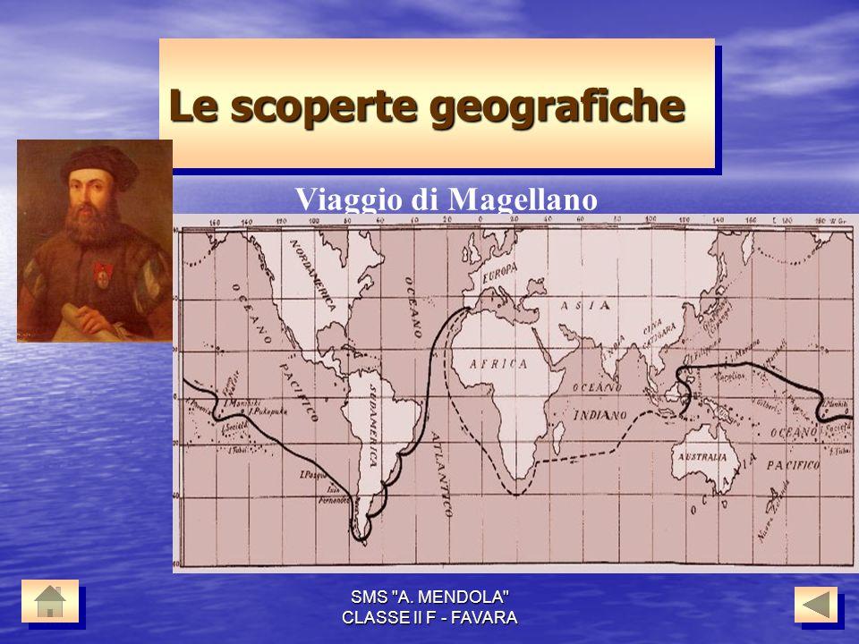 SMS A. MENDOLA CLASSE II F - FAVARA Le scoperte geografiche Viaggio di Magellano