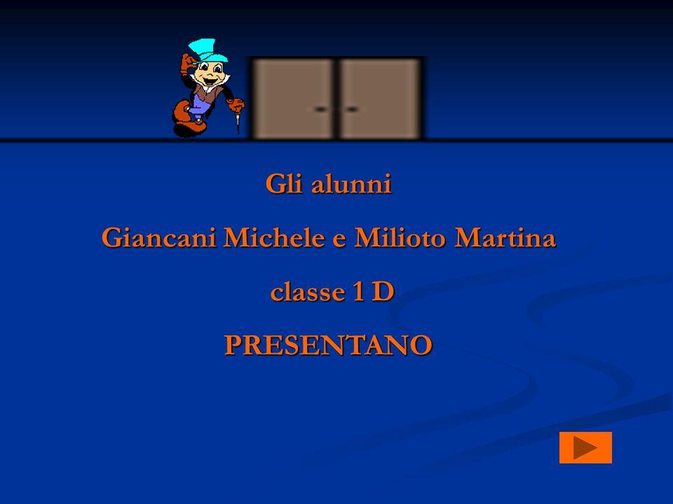 Gli alunni Giancani Michele e Milioto Martina classe 1 D classe 1 DPRESENTANO