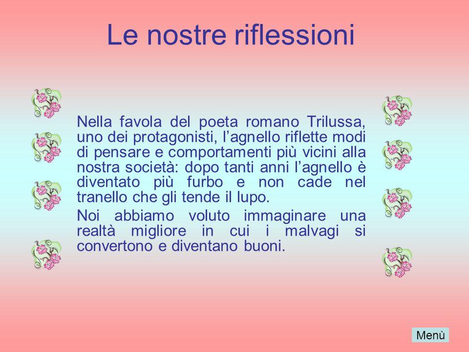 Le nostre riflessioni Nella favola del poeta romano Trilussa, uno dei protagonisti, lagnello riflette modi di pensare e comportamenti più vicini alla