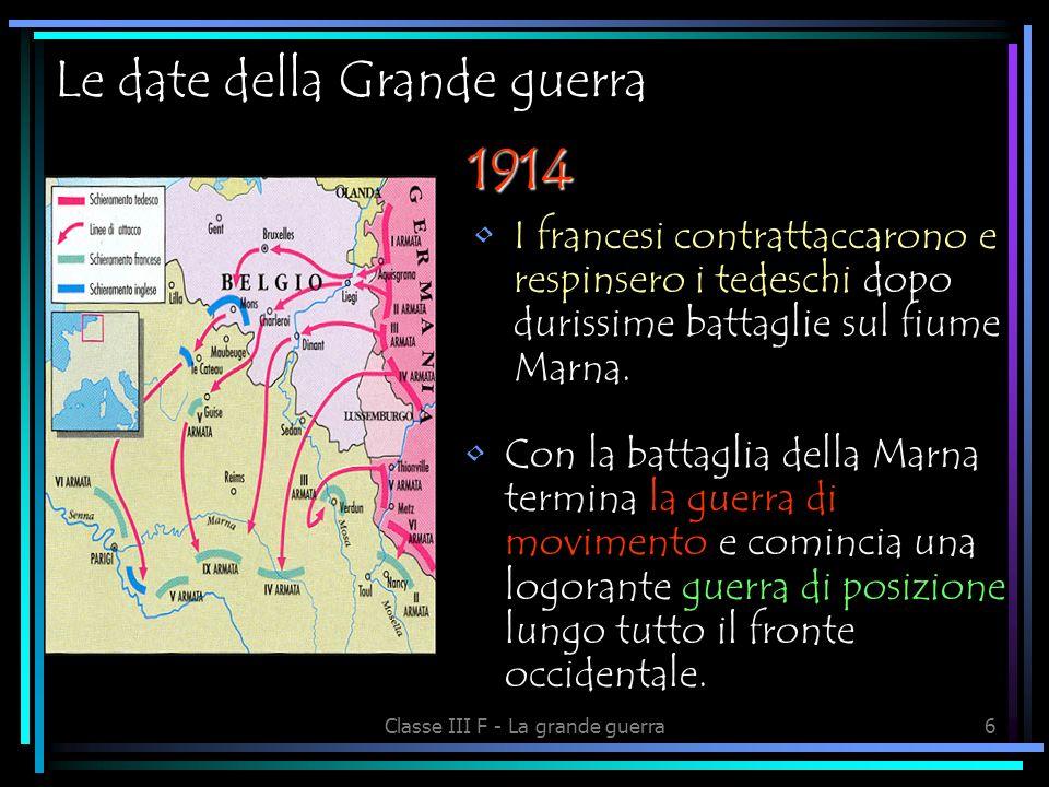 Classe III F - La grande guerra16 La società civile Tutta leconomia degli Stati belligeranti era diretta al sostentamento dello sforzo bellico (industria per gli armamenti, agricoltura per i rifornimenti)