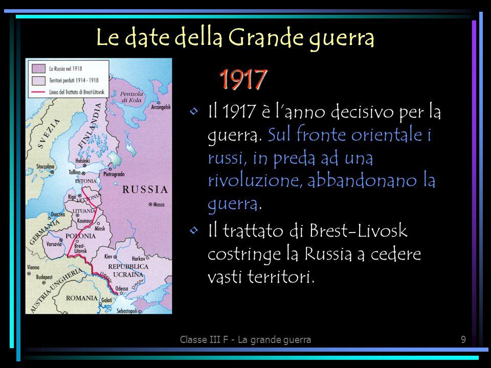 Classe III F - La grande guerra19 La fine della guerra GERMANIA Continue perdite umane Sul fronte La popolazione è allo stremo delle forze Lo Stato è indebitato per condurre la campagna militare
