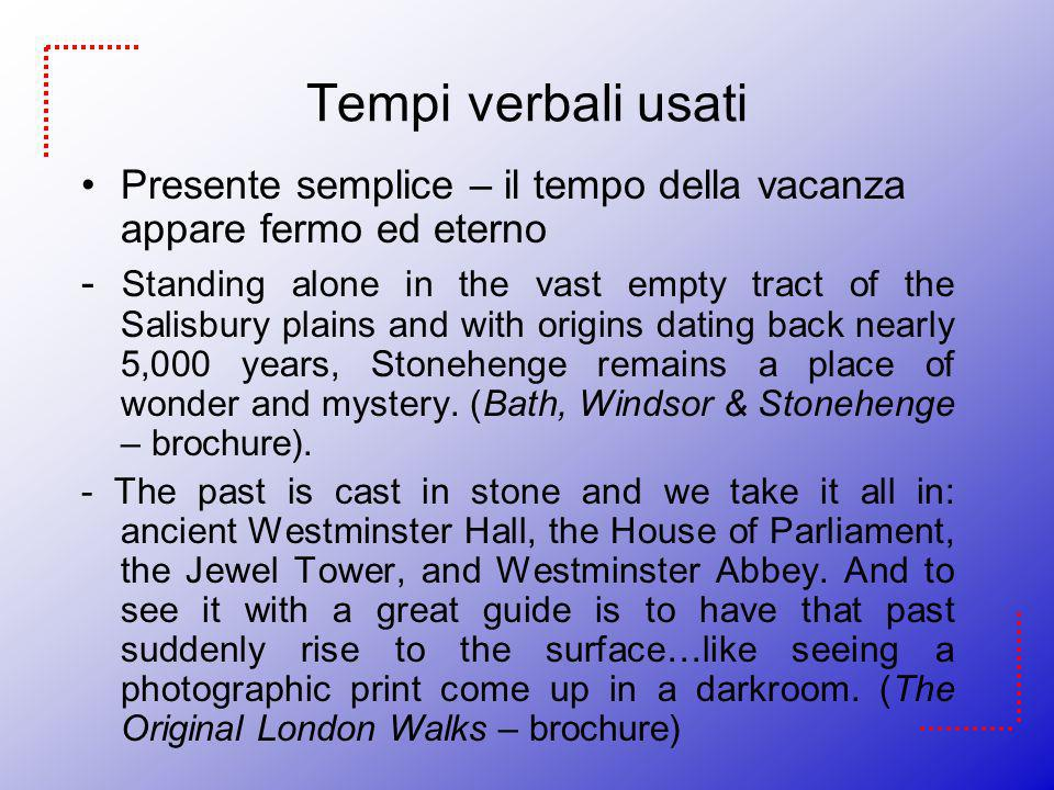 Tempi verbali usati Presente semplice – il tempo della vacanza appare fermo ed eterno - Standing alone in the vast empty tract of the Salisbury plains