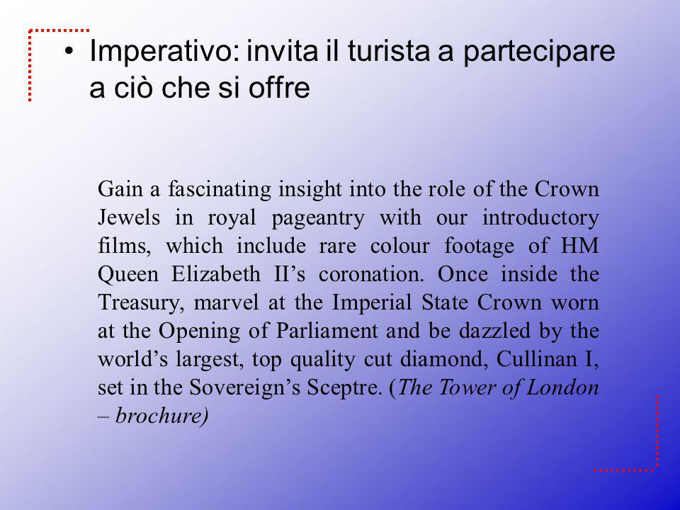 Imperativo: invita il turista a partecipare a ciò che si offre Gain a fascinating insight into the role of the Crown Jewels in royal pageantry with ou