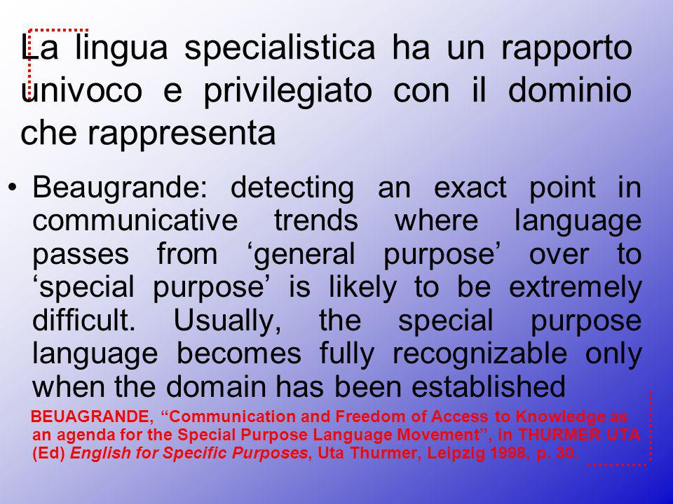 La lingua specialistica ha un rapporto univoco e privilegiato con il dominio che rappresenta Beaugrande: detecting an exact point in communicative tre