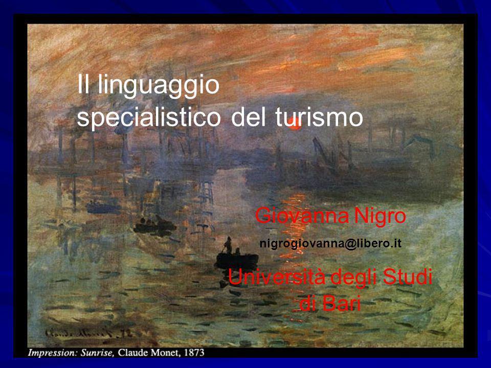 Il linguaggio specialistico del turismo Giovanna Nigro nigrogiovanna@libero.it Università degli Studi di Bari