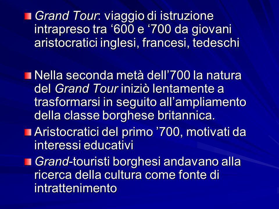 Grand Tour: viaggio di istruzione intrapreso tra 600 e 700 da giovani aristocratici inglesi, francesi, tedeschi Nella seconda metà dell700 la natura d