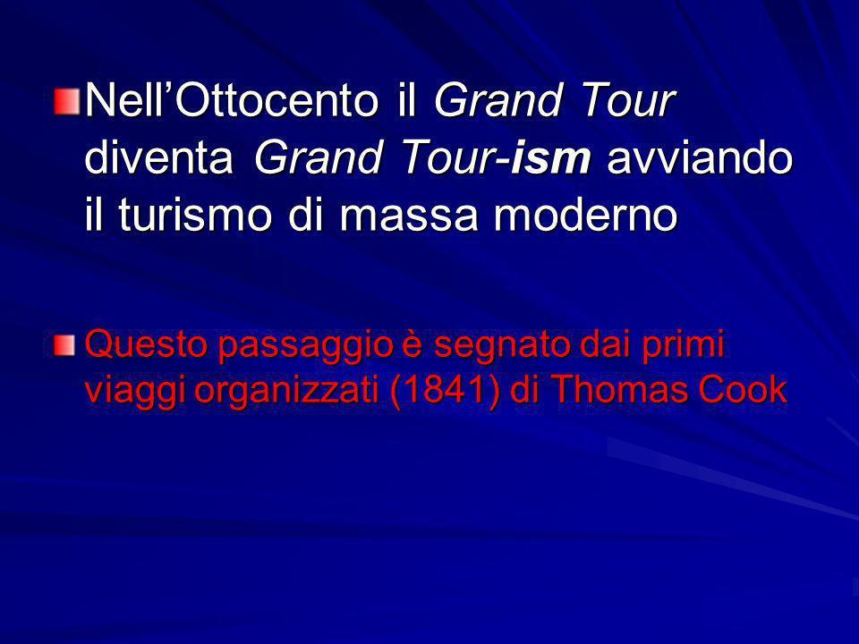 NellOttocento il Grand Tour diventa Grand Tour-ism avviando il turismo di massa moderno Questo passaggio è segnato dai primi viaggi organizzati (1841)
