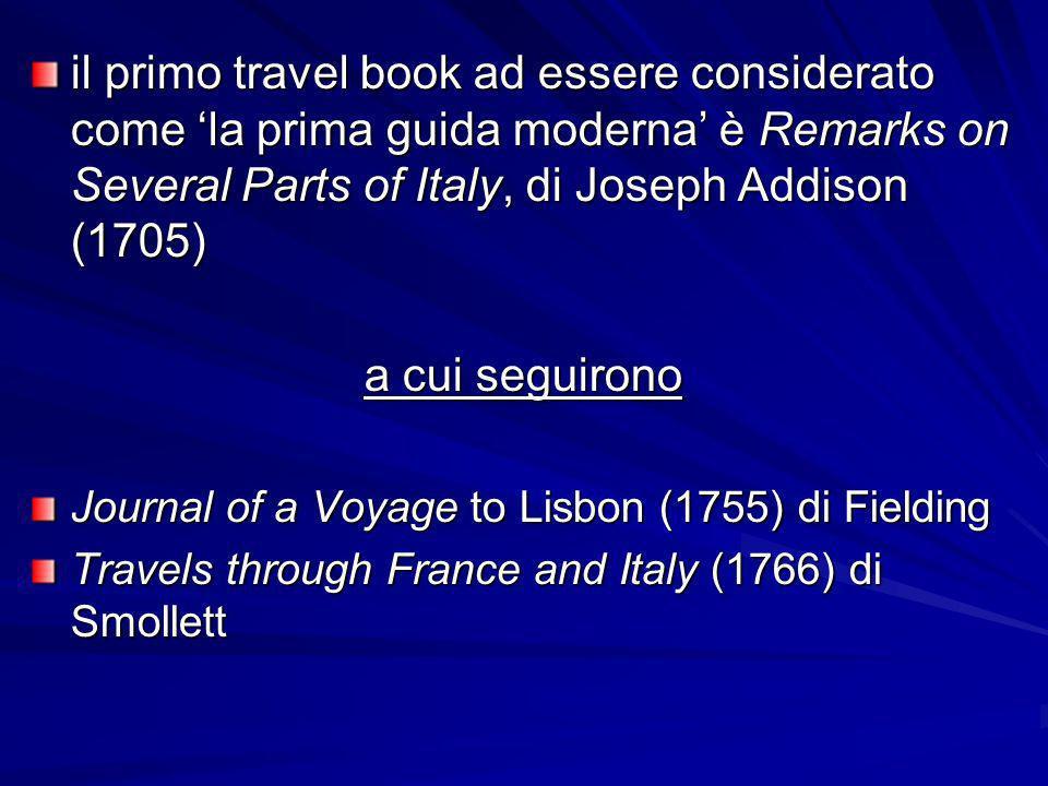 il primo travel book ad essere considerato come la prima guida moderna è Remarks on Several Parts of Italy, di Joseph Addison (1705) a cui seguirono J