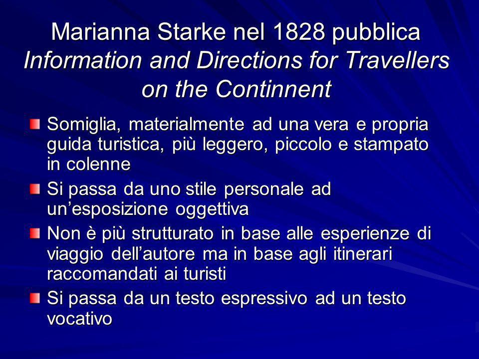 Marianna Starke nel 1828 pubblica Information and Directions for Travellers on the Continnent Somiglia, materialmente ad una vera e propria guida turi