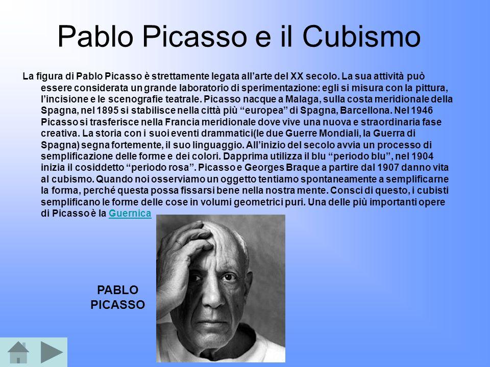Pablo Picasso e il Cubismo La figura di Pablo Picasso è strettamente legata allarte del XX secolo. La sua attività può essere considerata un grande la