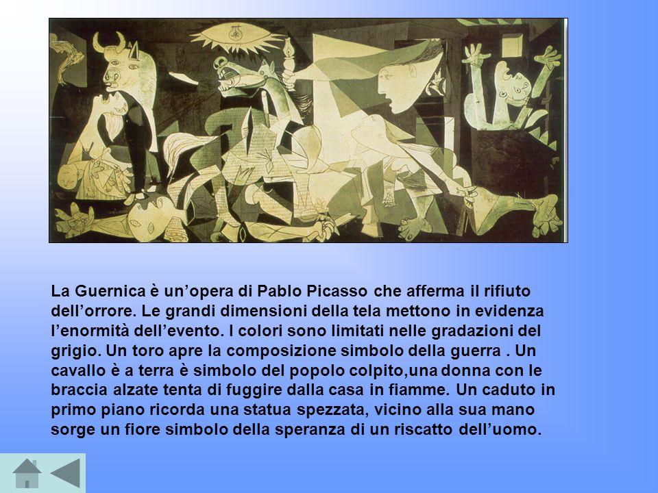 La Guernica è unopera di Pablo Picasso che afferma il rifiuto dellorrore. Le grandi dimensioni della tela mettono in evidenza lenormità dellevento. I