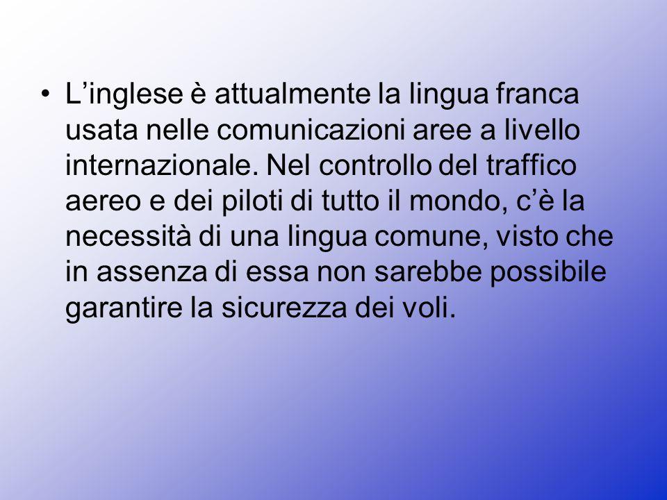 Linglese è attualmente la lingua franca usata nelle comunicazioni aree a livello internazionale.