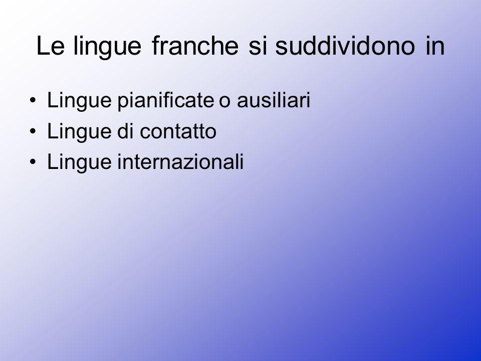 Le lingue franche si suddividono in Lingue pianificate o ausiliari Lingue di contatto Lingue internazionali