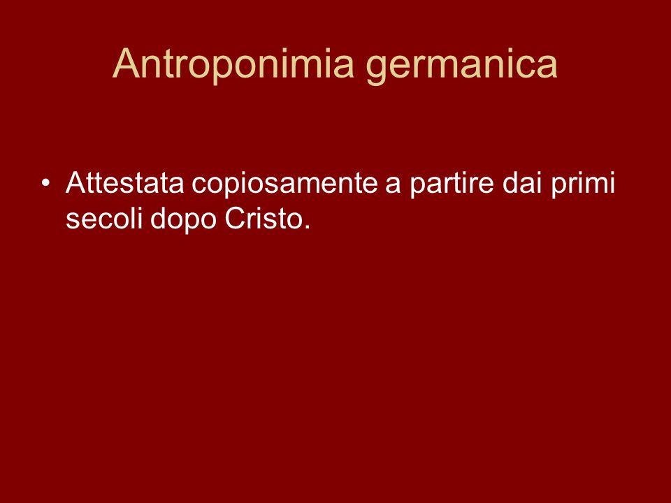Antroponimia germanica Attestata copiosamente a partire dai primi secoli dopo Cristo.