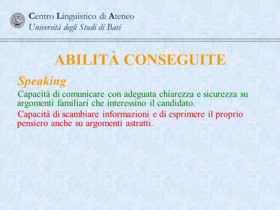 Speaking Capacità di comunicare con adeguata chiarezza e sicurezza su argomenti familiari che interessino il candidato. Capacità di scambiare informaz