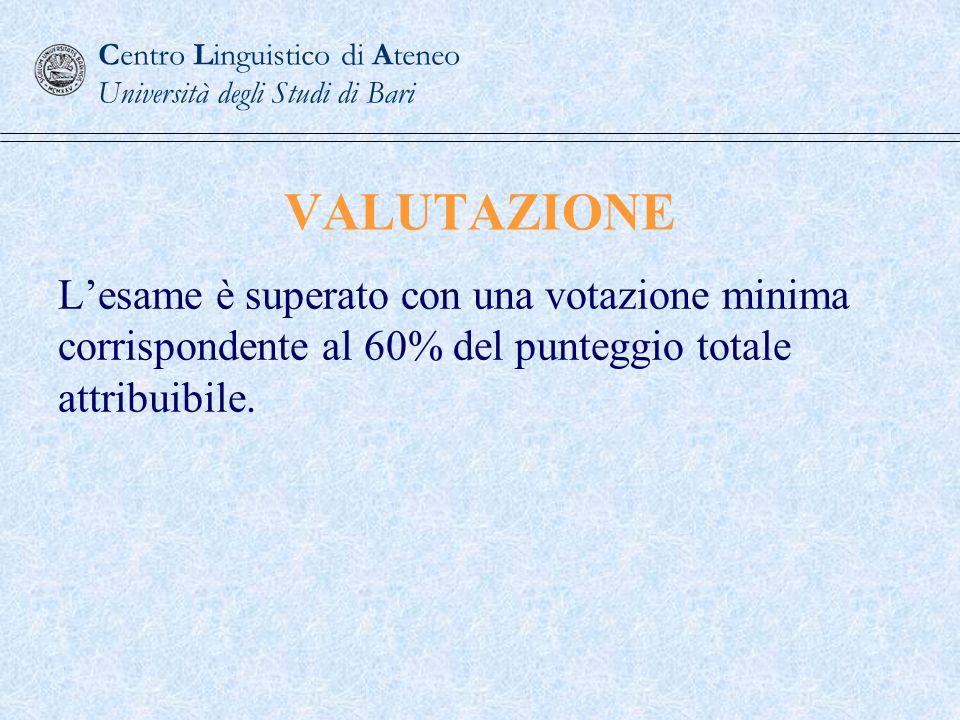 VALUTAZIONE Lesame è superato con una votazione minima corrispondente al 60% del punteggio totale attribuibile. Centro Linguistico di Ateneo Universit