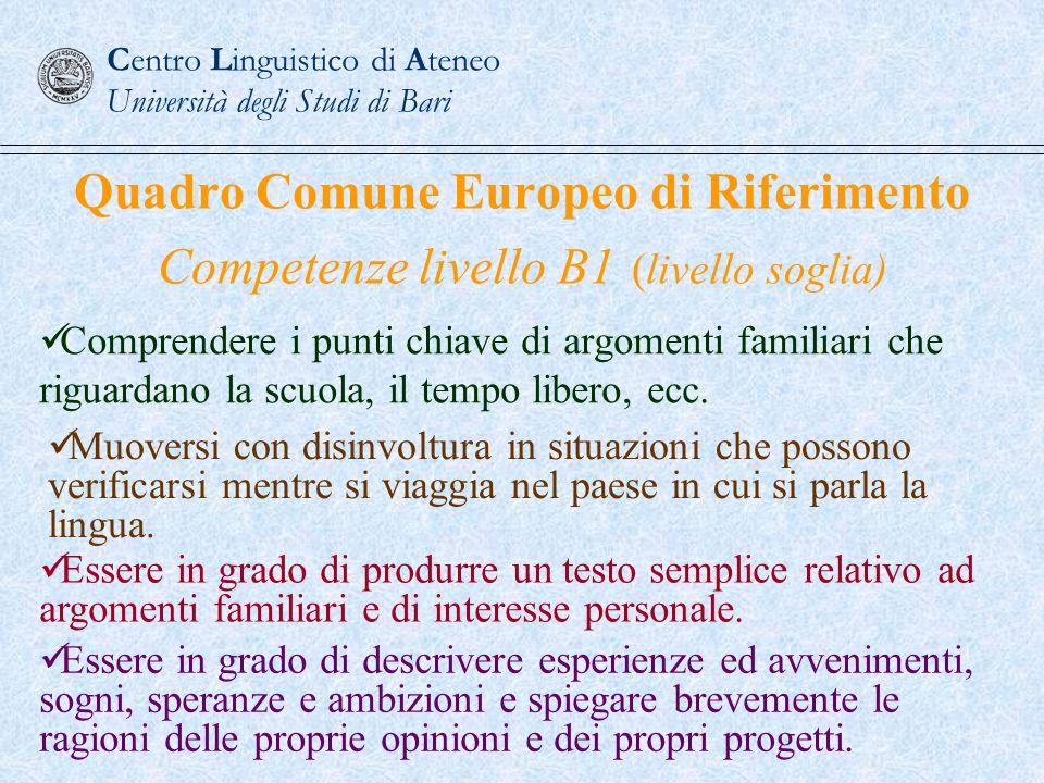 Quadro Comune Europeo di Riferimento Competenze livello B1 (livello soglia) Comprendere i punti chiave di argomenti familiari che riguardano la scuola