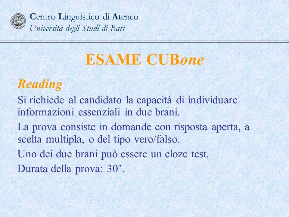 ESAME CUBone Reading Si richiede al candidato la capacità di individuare informazioni essenziali in due brani. La prova consiste in domande con rispos