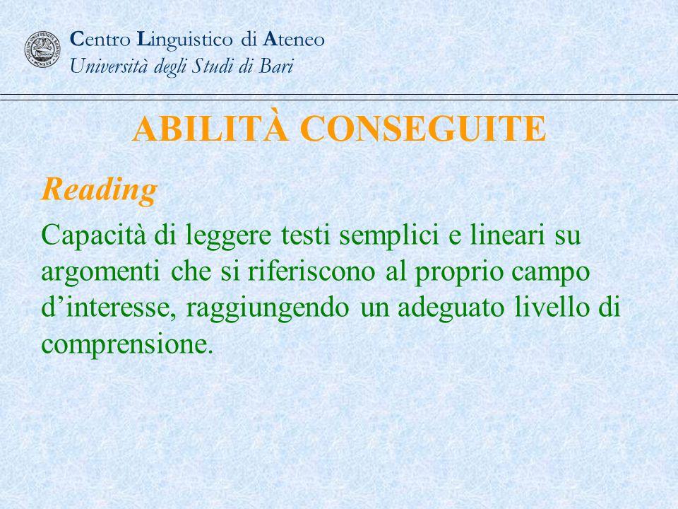 ABILITÀ CONSEGUITE Reading Capacità di leggere testi semplici e lineari su argomenti che si riferiscono al proprio campo dinteresse, raggiungendo un a
