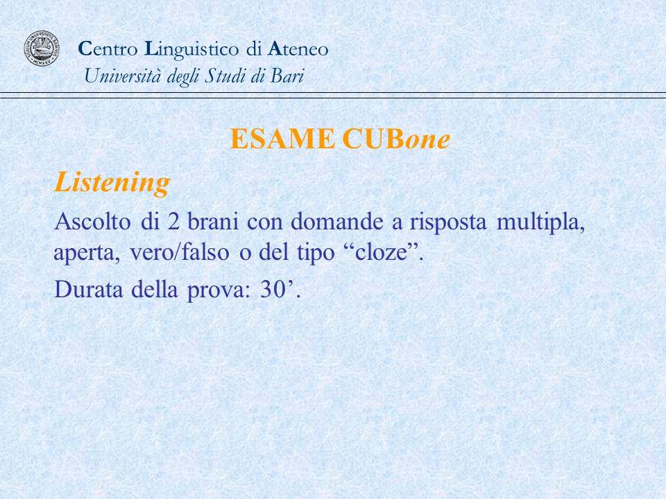 ESAME CUBone Listening Ascolto di 2 brani con domande a risposta multipla, aperta, vero/falso o del tipo cloze. Durata della prova: 30.