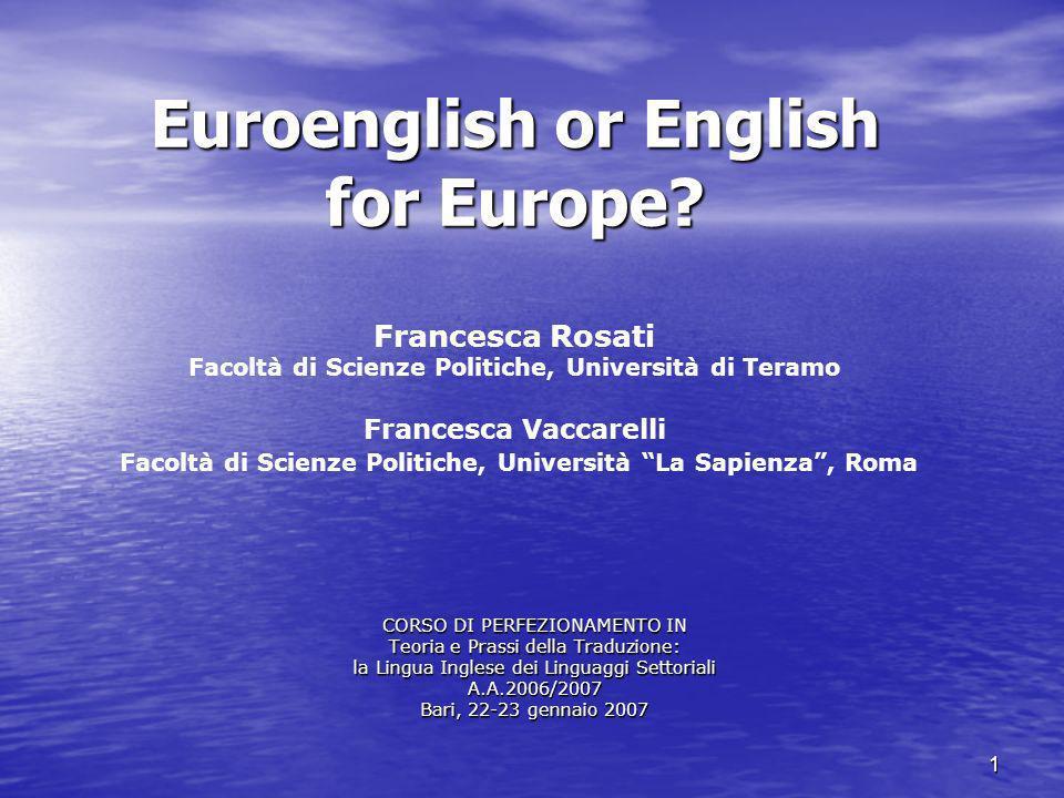 1 Euroenglish or English for Europe? Euroenglish or English for Europe? Francesca Rosati Facoltà di Scienze Politiche, Università di Teramo Francesca