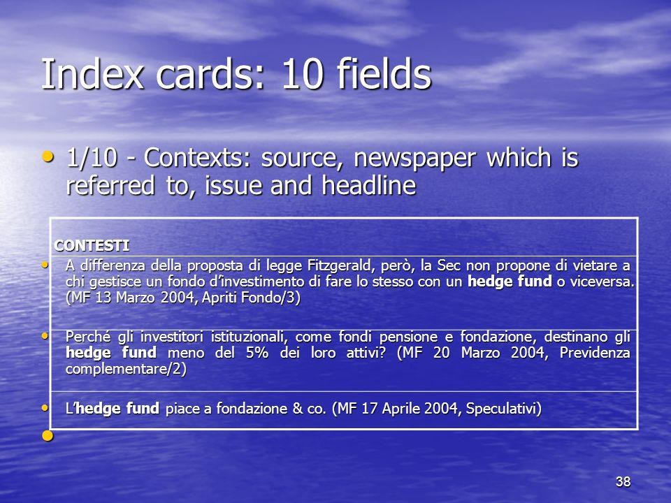38 Index cards: 10 fields 1/10 - Contexts: source, newspaper which is referred to, issue and headline 1/10 - Contexts: source, newspaper which is refe