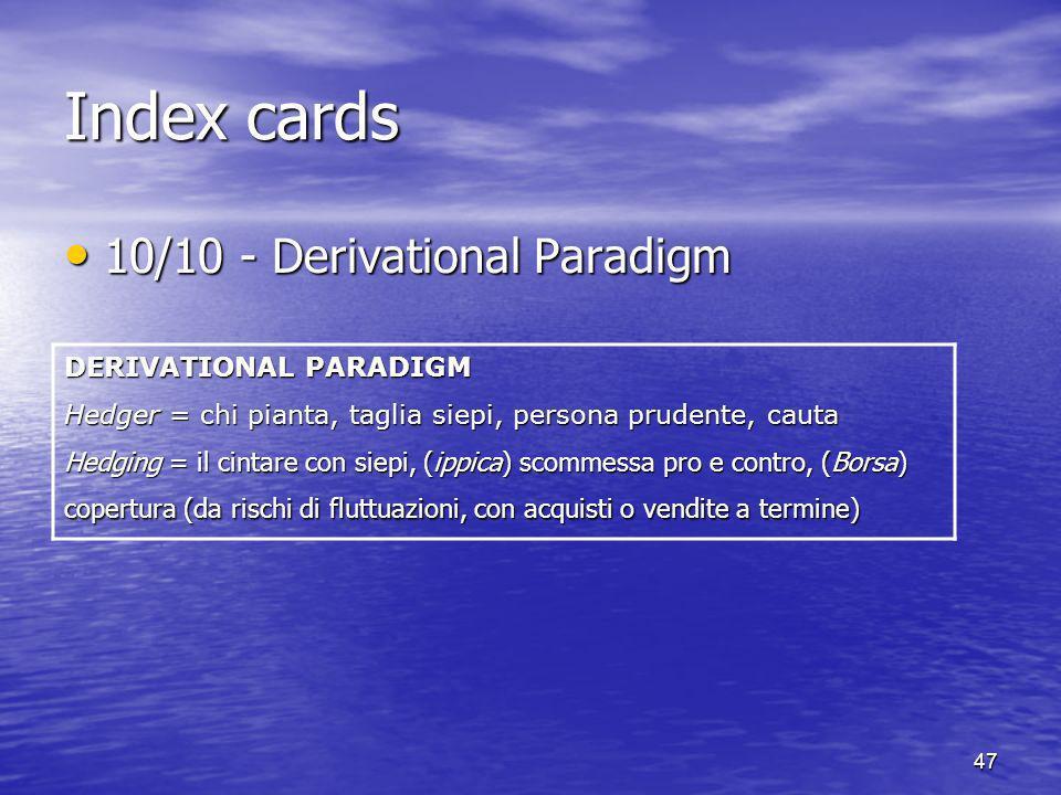 47 Index cards 10/10 - Derivational Paradigm 10/10 - Derivational Paradigm DERIVATIONAL PARADIGM Hedger = chi pianta, taglia siepi, persona prudente,