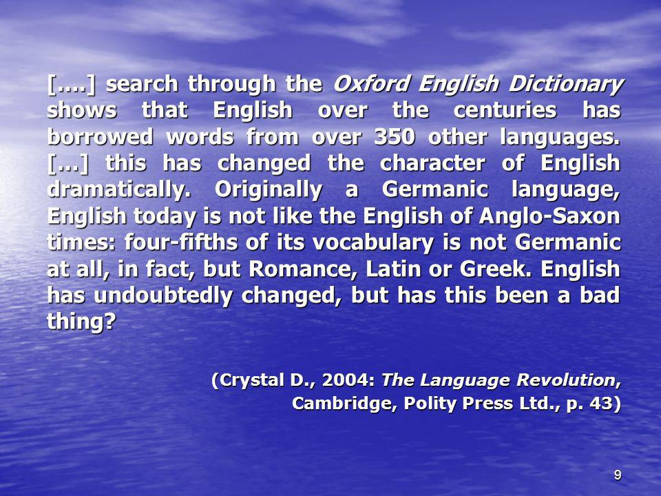 9 [….] search through the Oxford English Dictionary shows that English over the centuries has borrowed words from over 350 other languages.